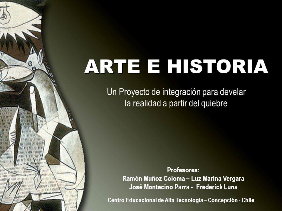 ARTE E HISTORIA Un Proyecto de integración para develar la realidad a partir del quiebre. Profesores: