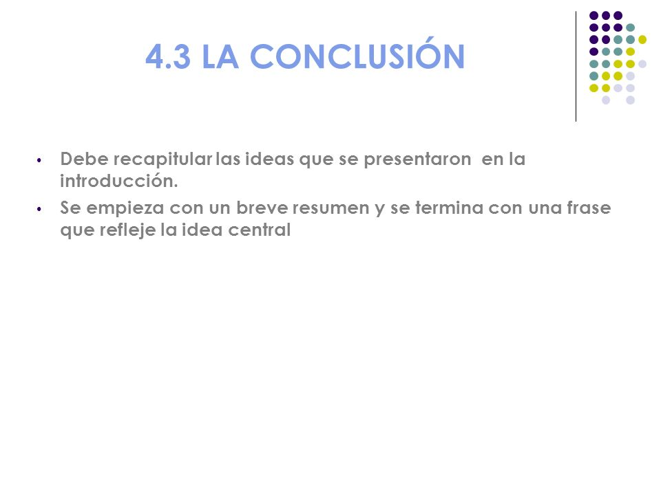 4.3 LA CONCLUSIÓN Debe recapitular las ideas que se presentaron en la introducción.