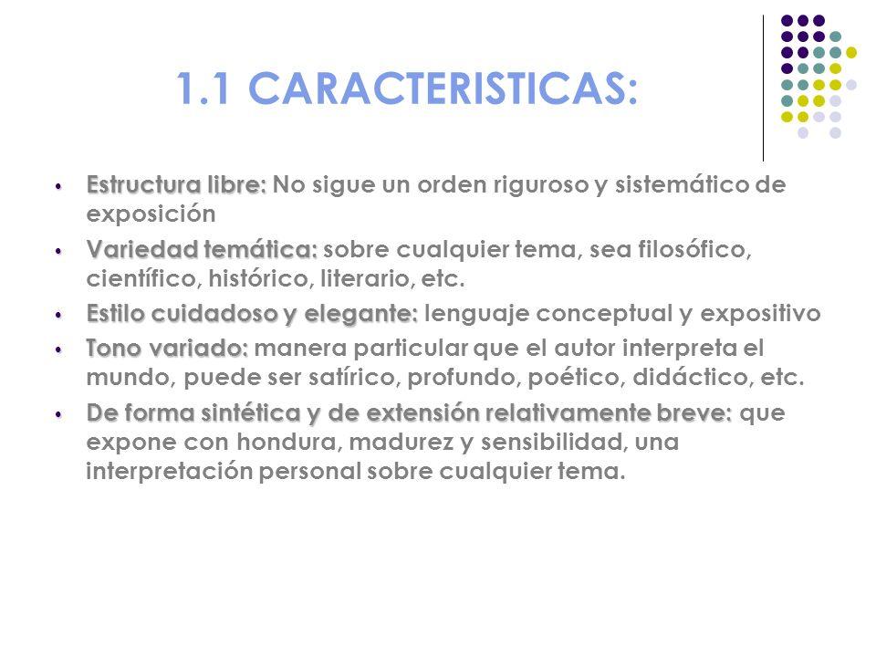 1.1 CARACTERISTICAS: Estructura libre: No sigue un orden riguroso y sistemático de exposición.