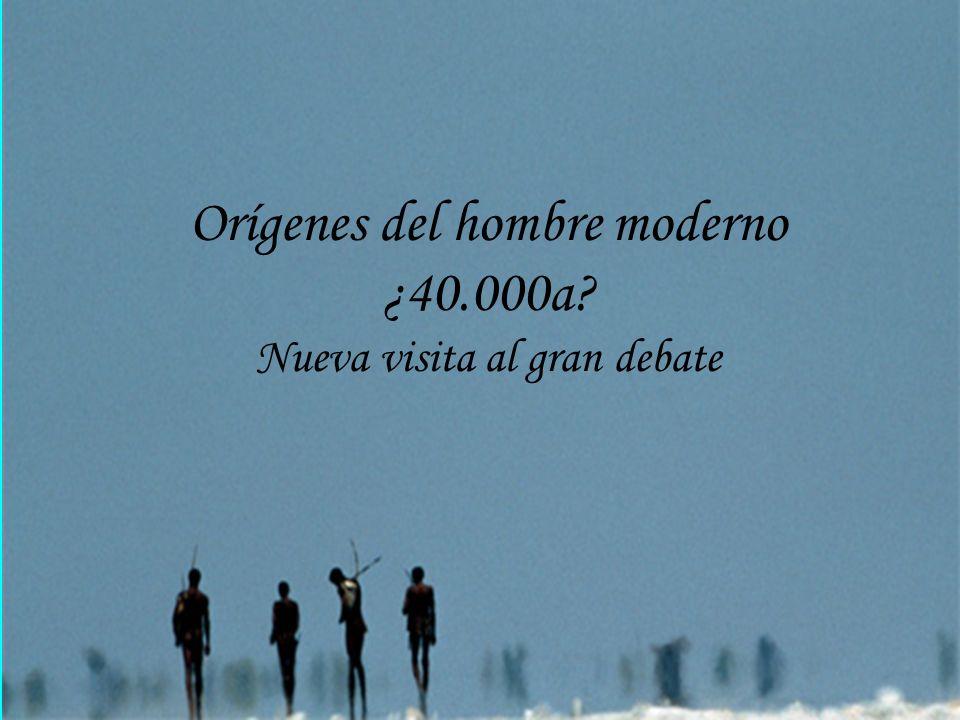 Orígenes del hombre moderno ¿40.000a