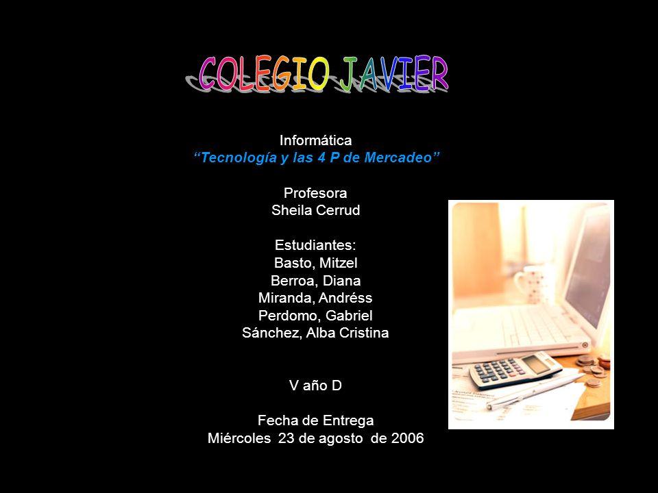 COLEGIO JAVIER Informática Tecnología y las 4 P de Mercadeo