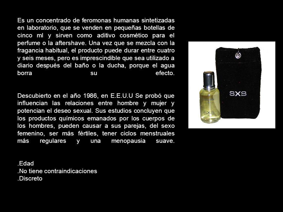 Es un concentrado de feromonas humanas sintetizadas en laboratorio, que se venden en pequeñas botellas de cinco ml y sirven como aditivo cosmético para el perfume o la aftershave. Una vez que se mezcla con la fragancia habitual, el producto puede durar entre cuatro y seis meses, pero es imprescindible que sea utilizado a diario después del baño o la ducha, porque el agua borra su efecto. Descubierto en el año 1986, en E.E.U.U Se probó que influencian las relaciones entre hombre y mujer y potencian el deseo sexual. Sus estudios concluyen que los productos químicos emanados por los cuerpos de los hombres, pueden causar a sus parejas, del sexo femenino, ser más fértiles, tener ciclos menstruales más regulares y una menopausia suave.