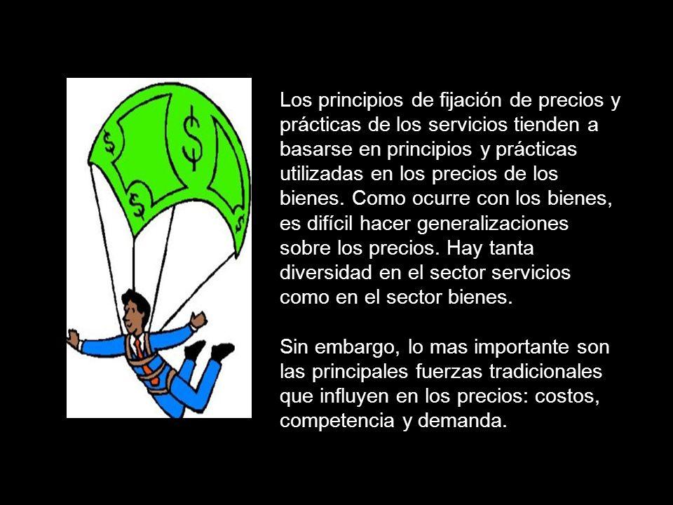 Los principios de fijación de precios y prácticas de los servicios tienden a basarse en principios y prácticas utilizadas en los precios de los bienes.