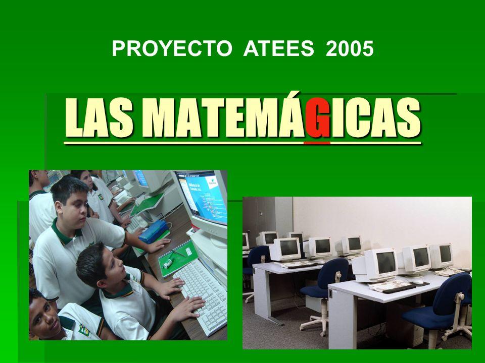 PROYECTO ATEES 2005 LAS MATEMÁGICAS