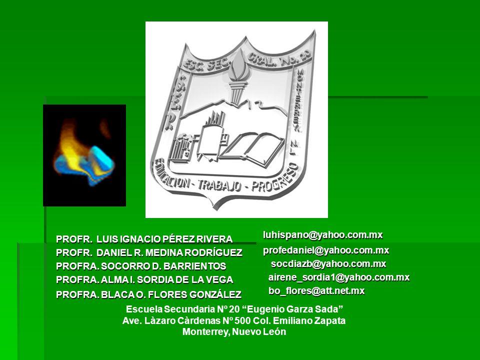 luhispano@yahoo.com.mx PROFR. LUIS IGNACIO PÉREZ RIVERA