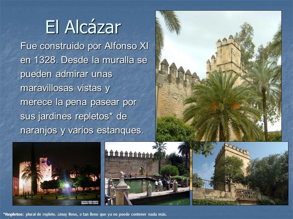El Alcázar Fue construido por Alfonso XI en 1328. Desde la muralla se