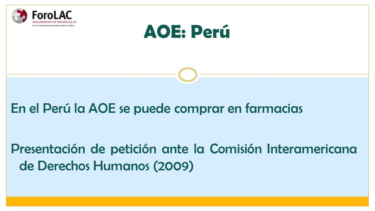 AOE: Perú En el Perú la AOE se puede comprar en farmacias Presentación de petición ante la Comisión Interamericana de Derechos Humanos (2009)