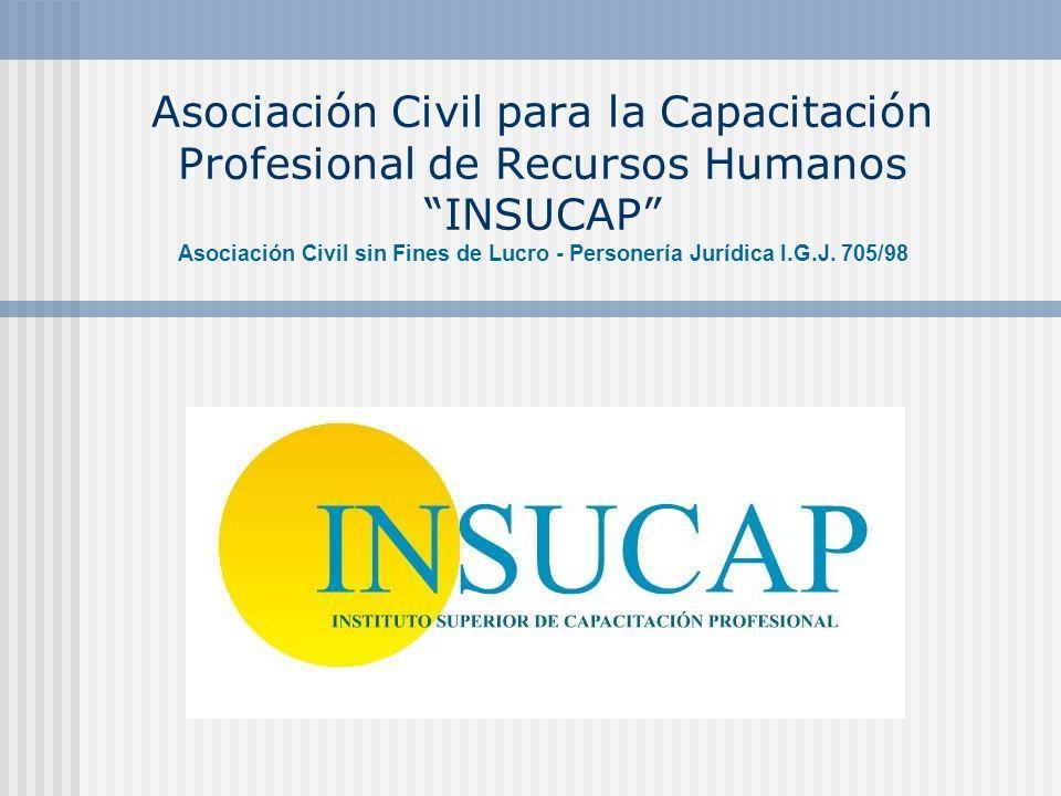 Asociación Civil para la Capacitación Profesional de Recursos Humanos INSUCAP Asociación Civil sin Fines de Lucro - Personería Jurídica I.G.J.