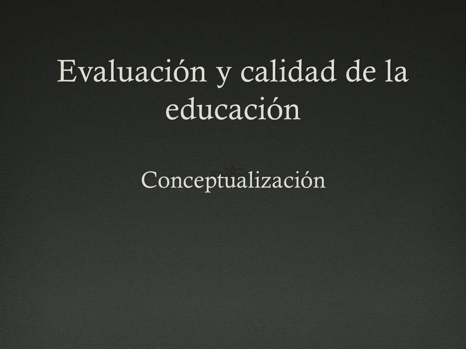 Evaluación y calidad de la educación Conceptualización