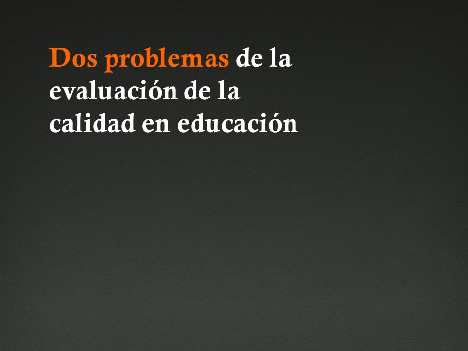 Dos problemas de la evaluación de la calidad en educación