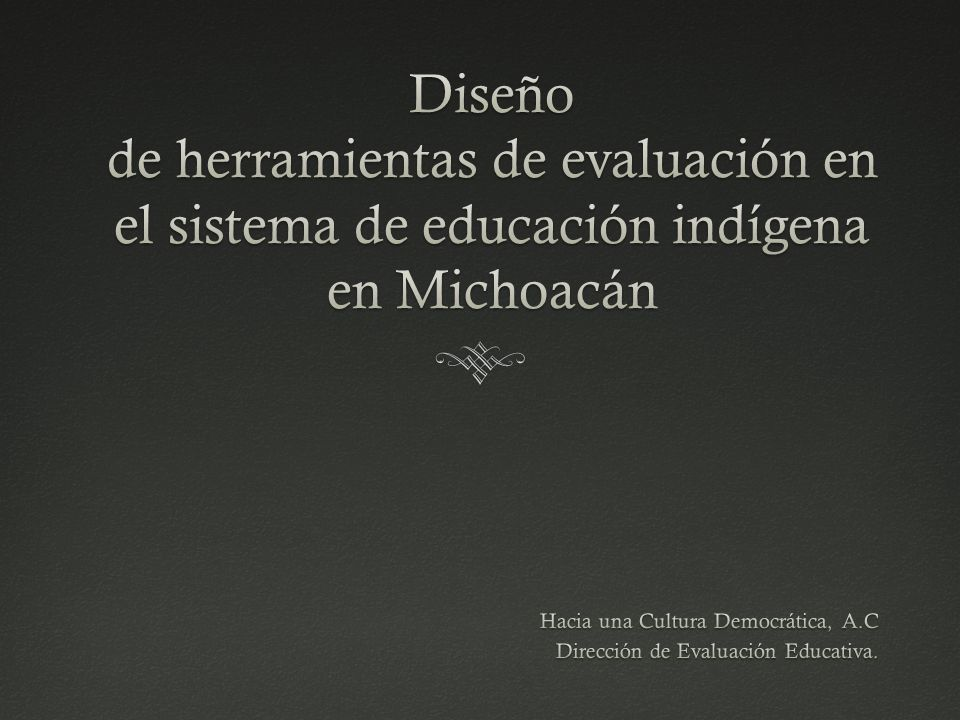 Hacia una Cultura Democrática, A.C Dirección de Evaluación Educativa.
