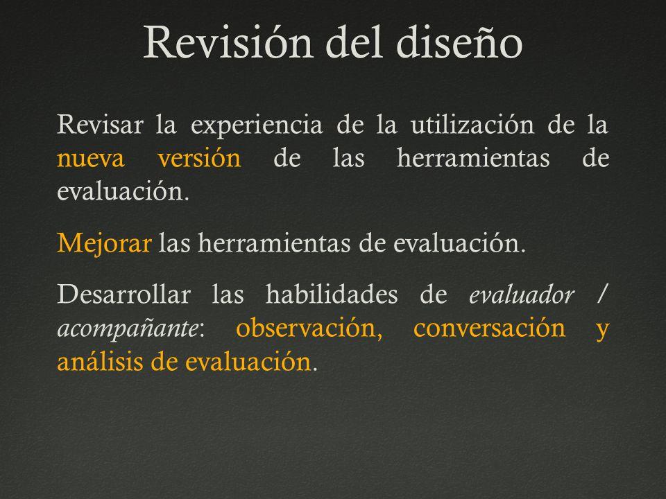 Revisión del diseño Revisar la experiencia de la utilización de la nueva versión de las herramientas de evaluación.
