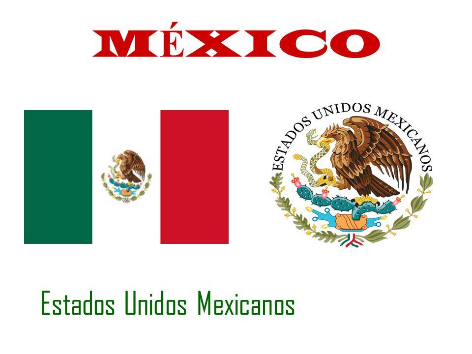 MÉXICO Estados Unidos Mexicanos