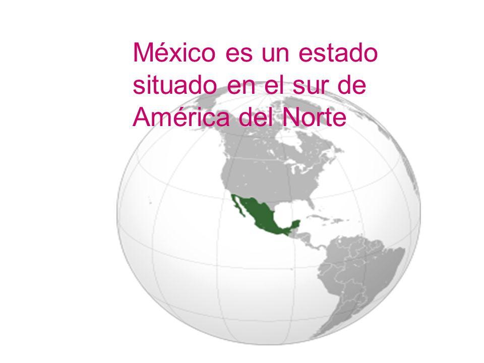 México es un estado situado en el sur de América del Norte