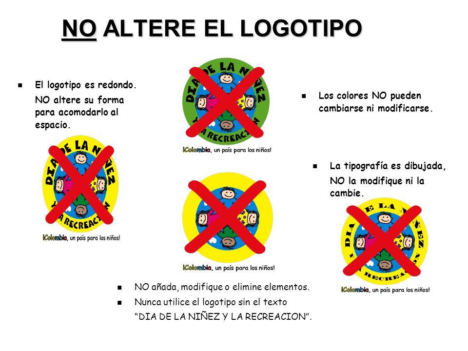 NO ALTERE EL LOGOTIPO El logotipo es redondo.