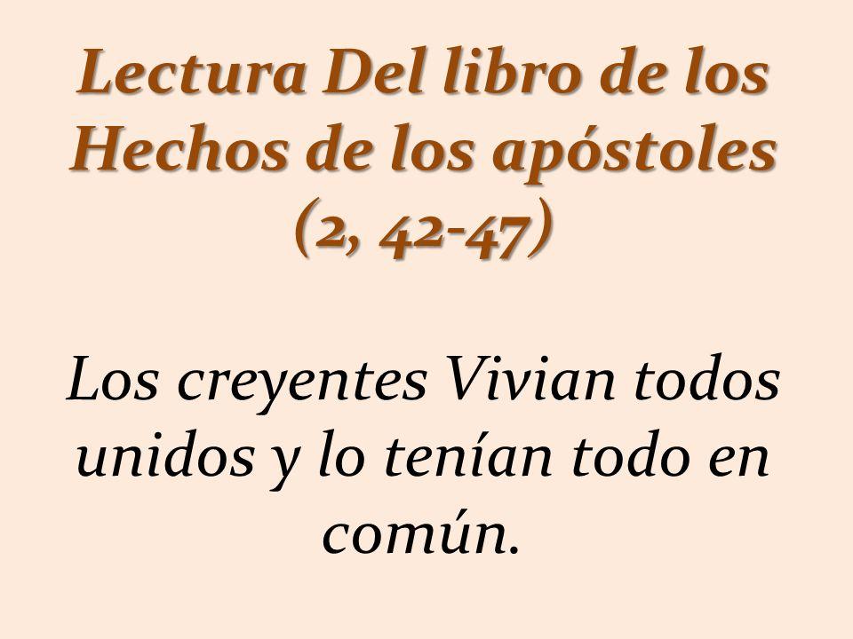 Lectura Del libro de los Hechos de los apóstoles (2, 42-47)
