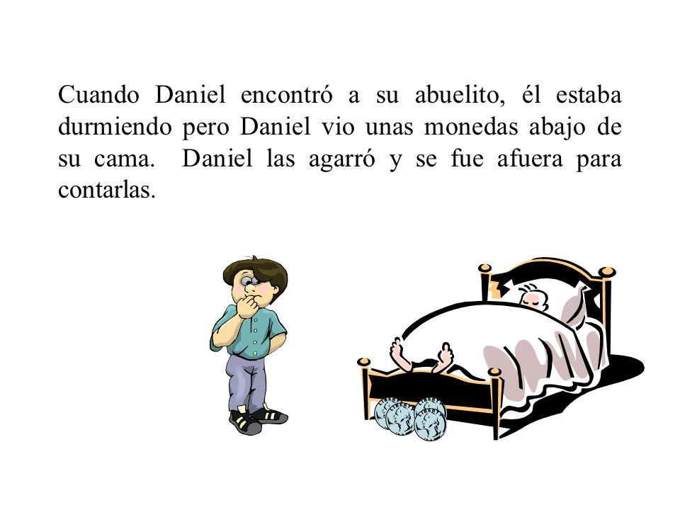 Cuando Daniel encontró a su abuelito, él estaba durmiendo pero Daniel vio unas monedas abajo de su cama.