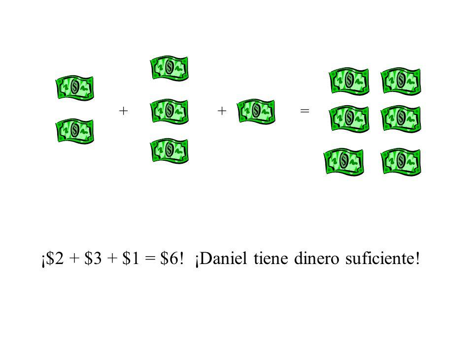 ¡$2 + $3 + $1 = $6! ¡Daniel tiene dinero suficiente!