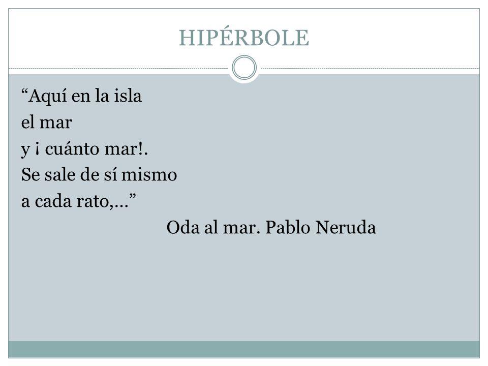HIPÉRBOLE Aquí en la isla el mar y ¡ cuánto mar!.
