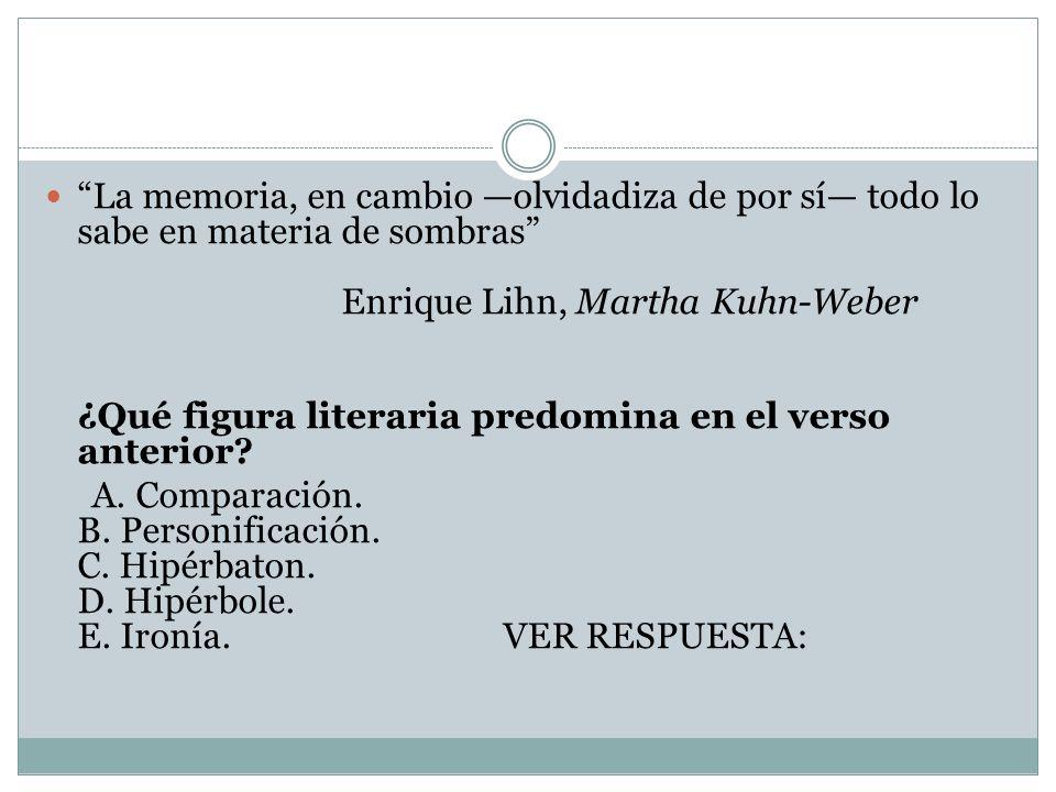 La memoria, en cambio —olvidadiza de por sí— todo lo sabe en materia de sombras Enrique Lihn, Martha Kuhn-Weber