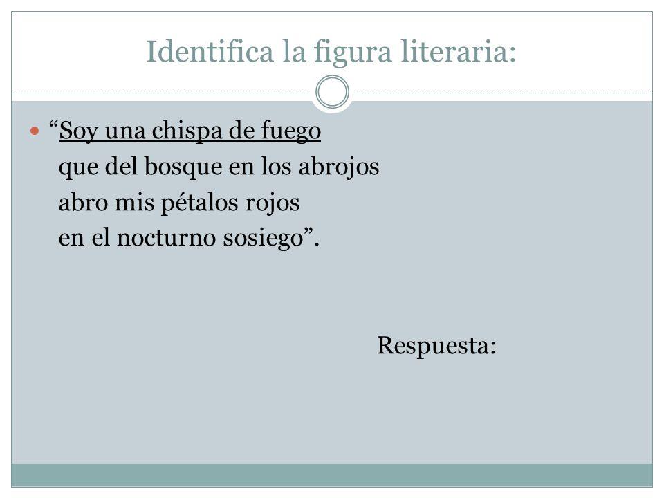 Identifica la figura literaria: