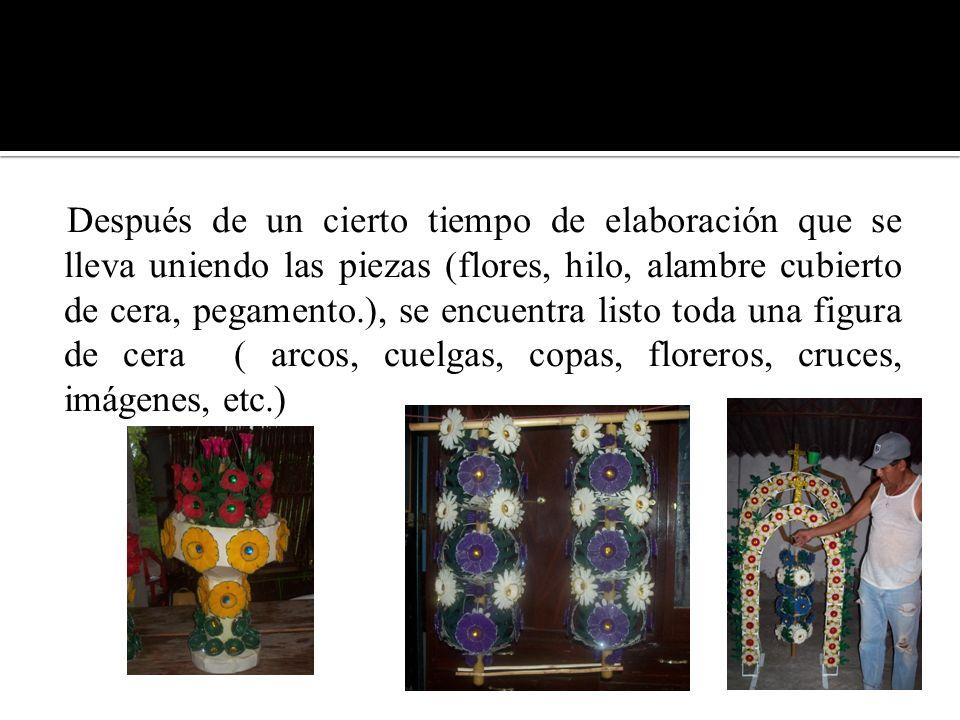 Después de un cierto tiempo de elaboración que se lleva uniendo las piezas (flores, hilo, alambre cubierto de cera, pegamento.), se encuentra listo toda una figura de cera ( arcos, cuelgas, copas, floreros, cruces, imágenes, etc.)