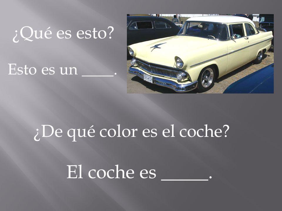 El coche es _____. ¿Qué es esto ¿De qué color es el coche