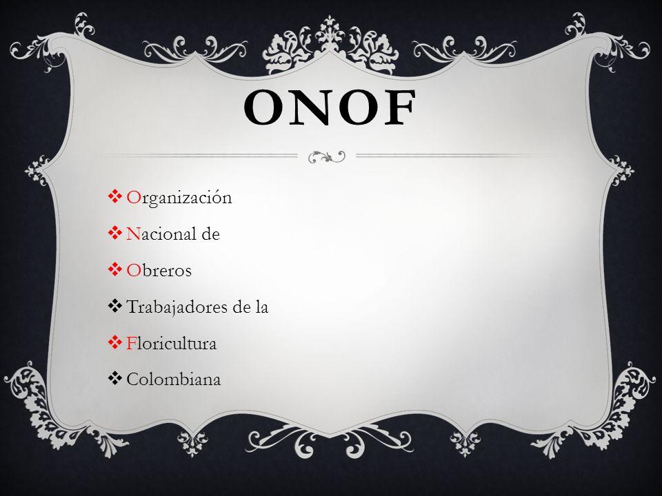 ONOF Organización Nacional de Obreros Trabajadores de la Floricultura