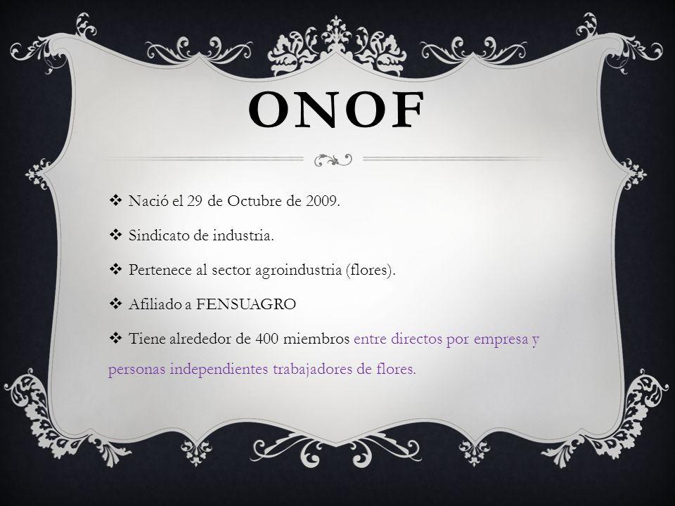 ONOF Nació el 29 de Octubre de 2009. Sindicato de industria.