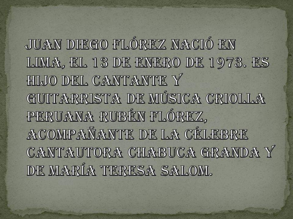 Juan Diego Flórez nació en Lima, el 13 de enero de 1973