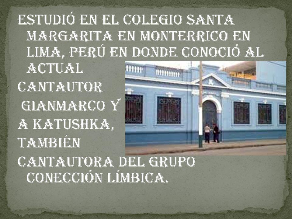Estudió en el colegio Santa Margarita en Monterrico en Lima, Perú en donde conoció al actual