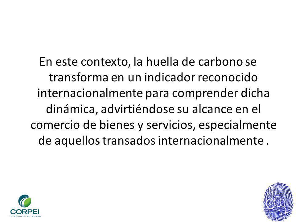 En este contexto, la huella de carbono se transforma en un indicador reconocido internacionalmente para comprender dicha dinámica, advirtiéndose su alcance en el comercio de bienes y servicios, especialmente de aquellos transados internacionalmente .