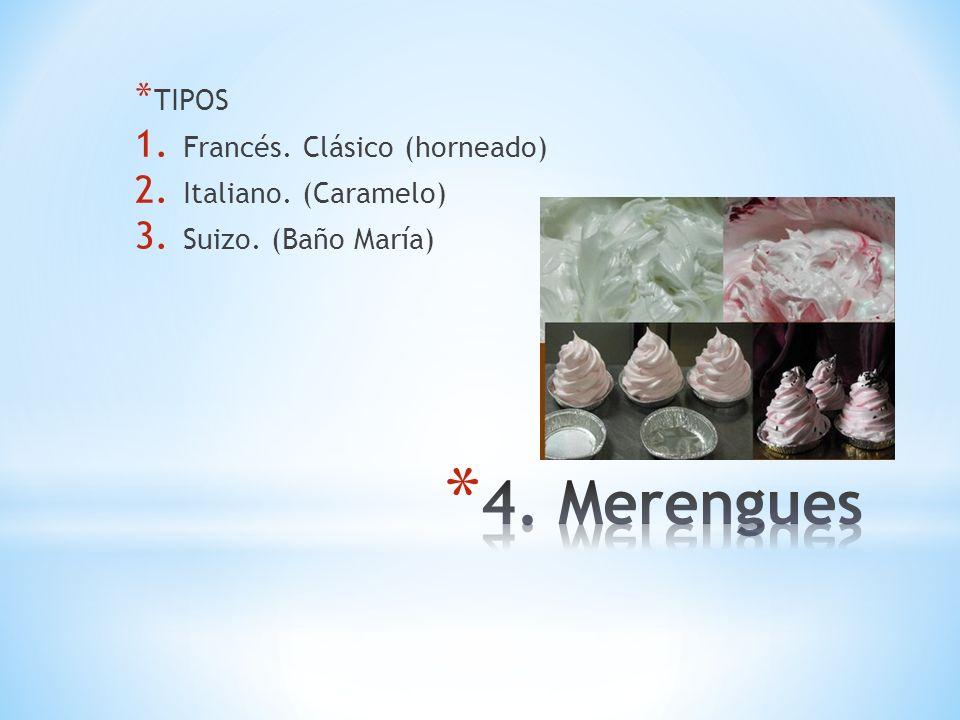 4. Merengues TIPOS Francés. Clásico (horneado) Italiano. (Caramelo)