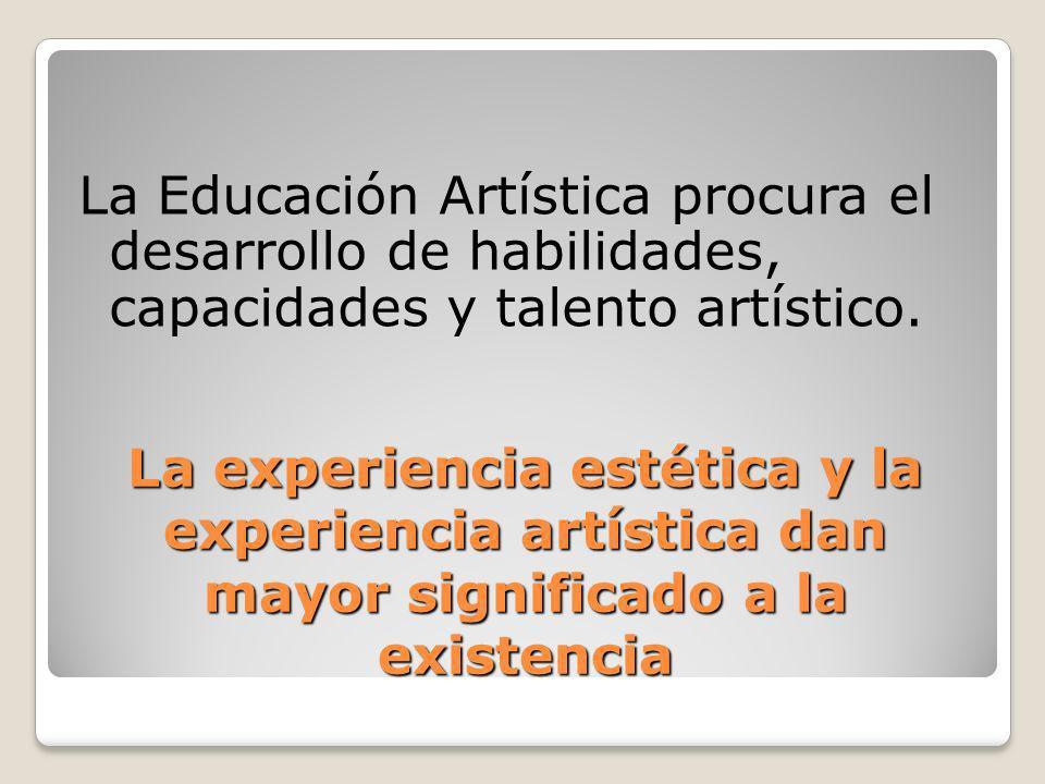 La Educación Artística procura el desarrollo de habilidades, capacidades y talento artístico.