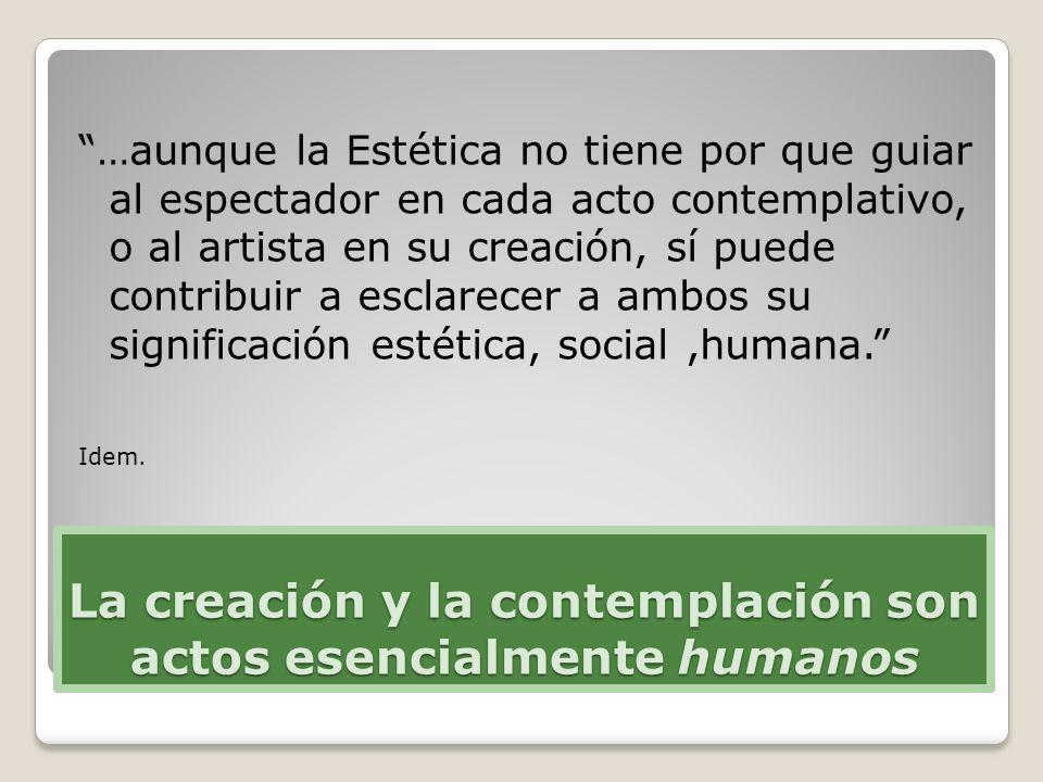 La creación y la contemplación son actos esencialmente humanos