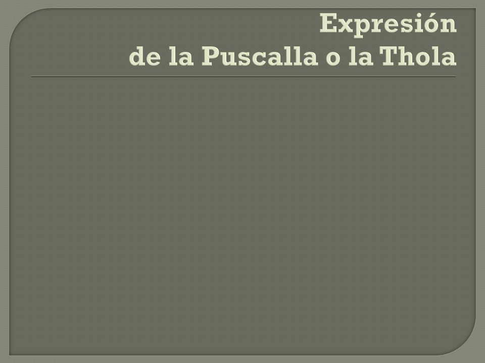 Expresión de la Puscalla o la Thola