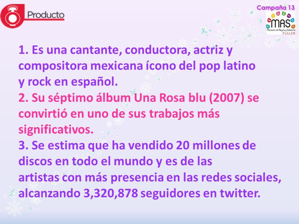 Campaña 13 1. Es una cantante, conductora, actriz y compositora mexicana ícono del pop latino. y rock en español.