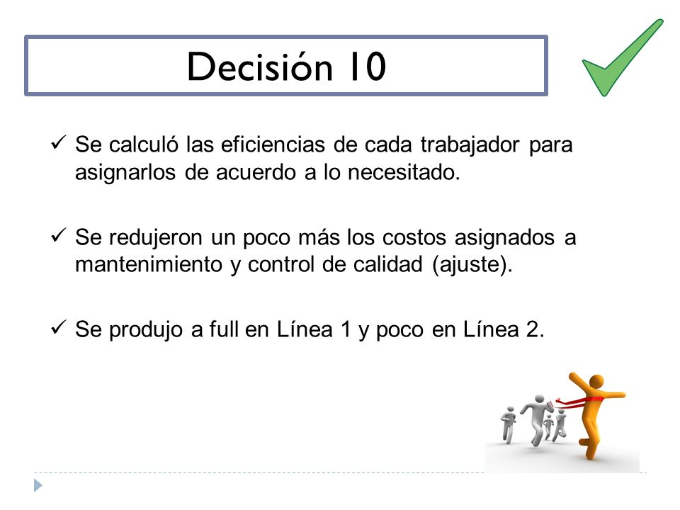 Decisión 10 Se calculó las eficiencias de cada trabajador para asignarlos de acuerdo a lo necesitado.