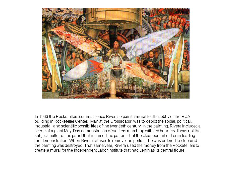 In 1933 the Rockefellers commissioned Rivera to paint a mural for the lobby of the RCA building in Rockefeller Center.