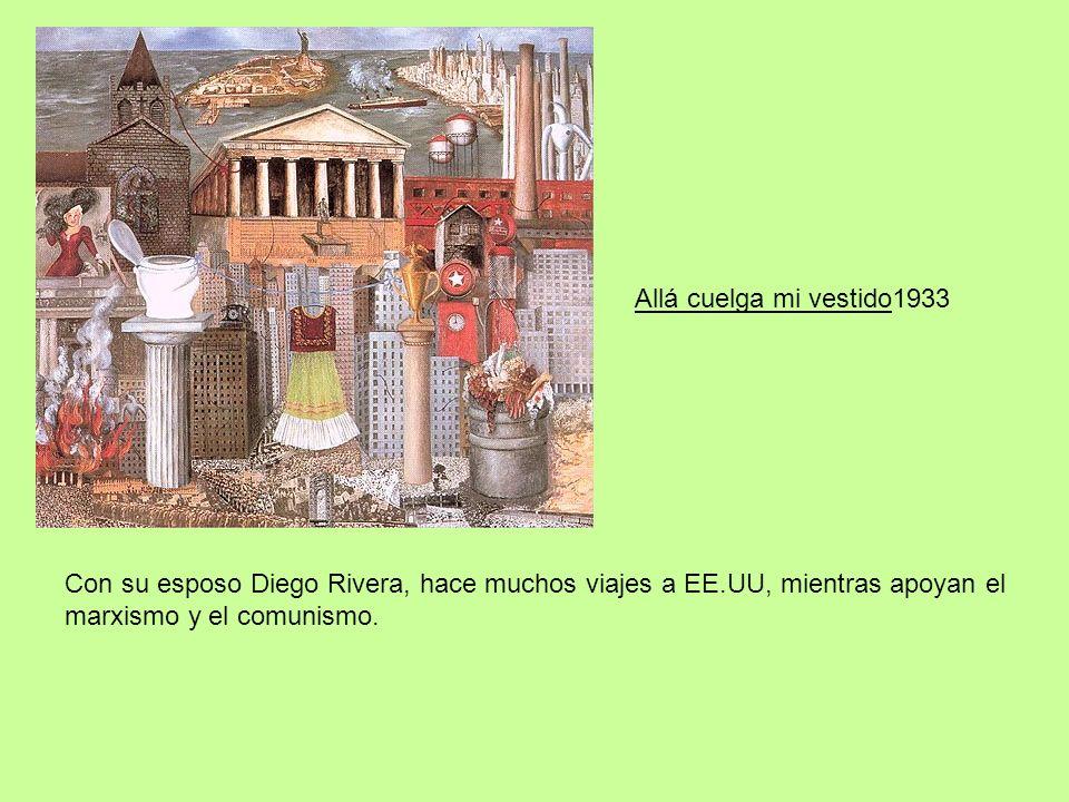 Allá cuelga mi vestido1933 Con su esposo Diego Rivera, hace muchos viajes a EE.UU, mientras apoyan el marxismo y el comunismo.