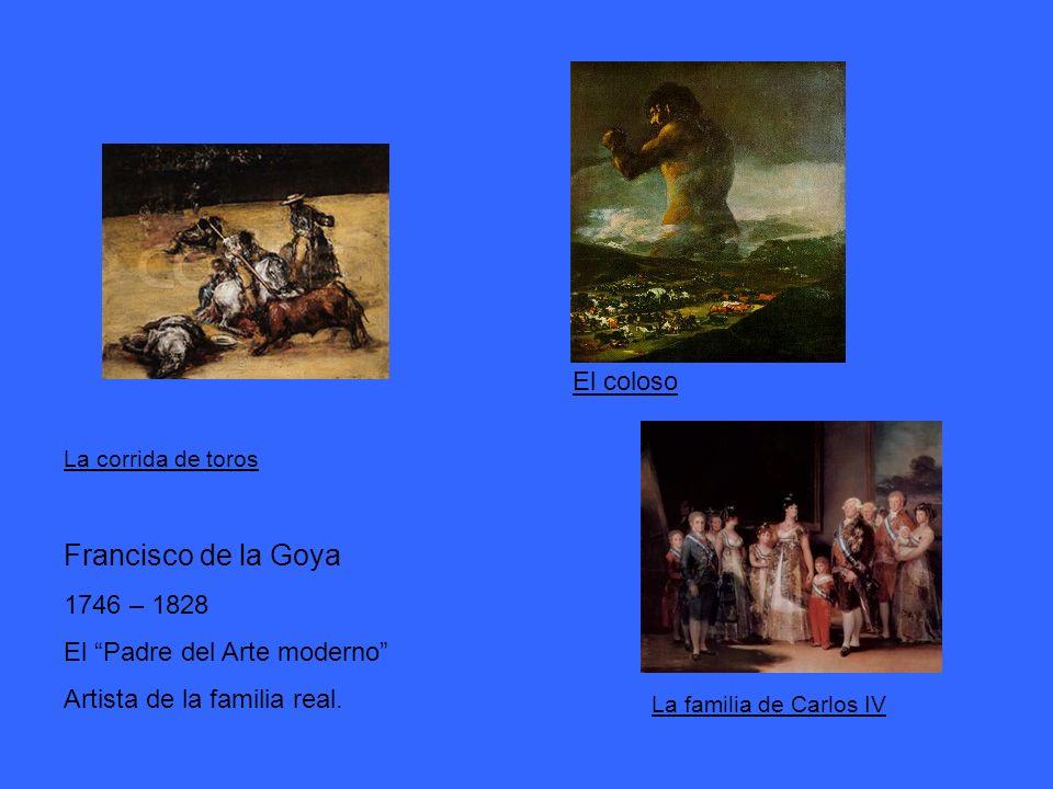 Francisco de la Goya El coloso 1746 – 1828 El Padre del Arte moderno