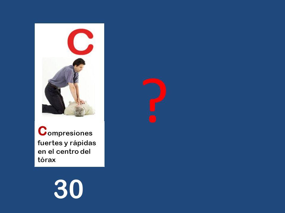Compresiones fuertes y rápidas en el centro del tórax 30