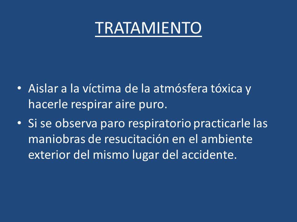 TRATAMIENTO Aislar a la víctima de la atmósfera tóxica y hacerle respirar aire puro.