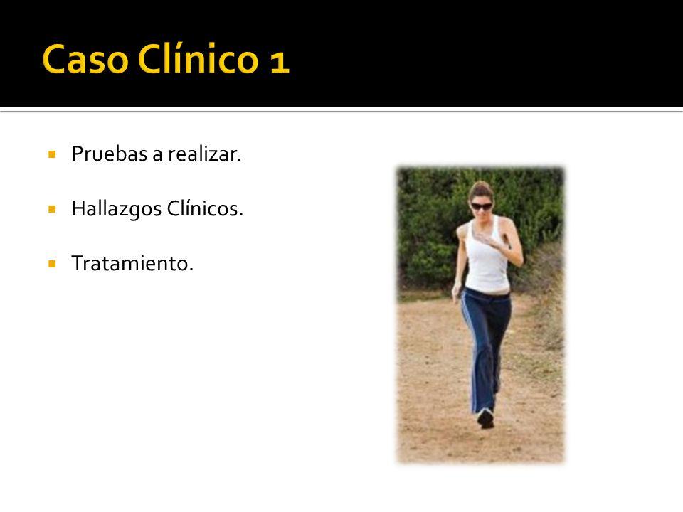 Caso Clínico 1 Pruebas a realizar. Hallazgos Clínicos. Tratamiento.