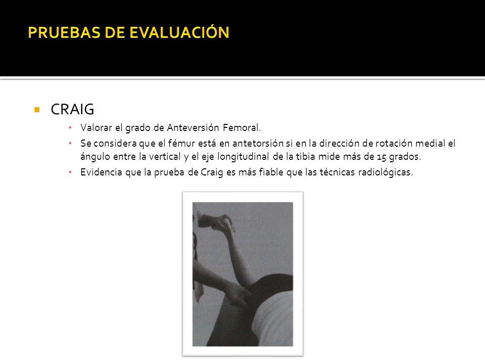 PRUEBAS DE EVALUACIÓN CRAIG Valorar el grado de Anteversión Femoral.