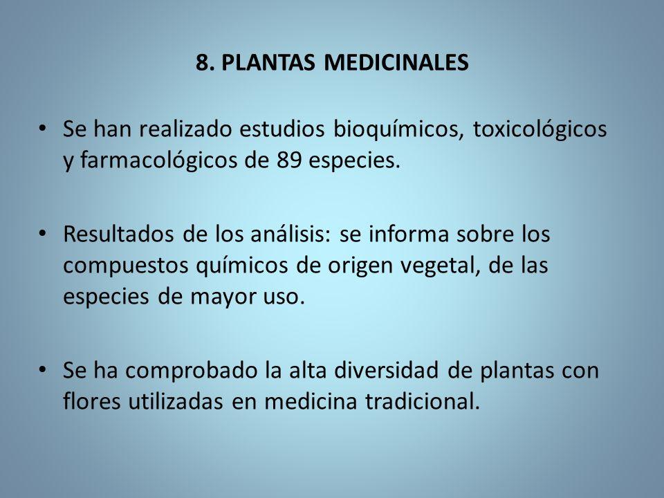 8. PLANTAS MEDICINALES Se han realizado estudios bioquímicos, toxicológicos y farmacológicos de 89 especies.