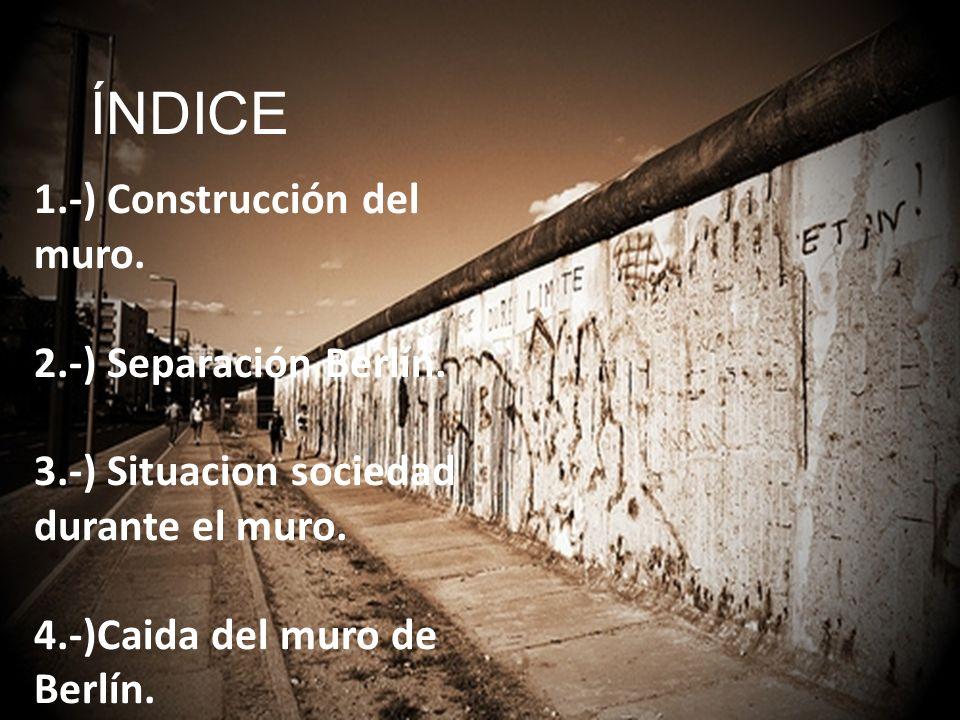 ÍNDICE 1.-) Construcción del muro. 2.-) Separación Berlín.