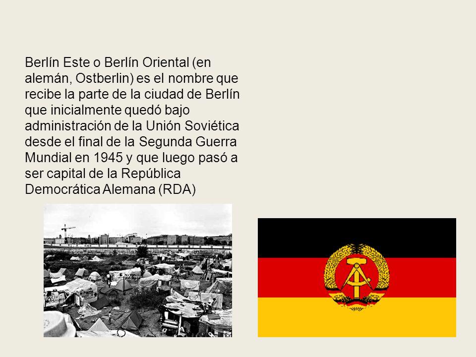 Berlín Este o Berlín Oriental (en alemán, Ostberlin) es el nombre que recibe la parte de la ciudad de Berlín que inicialmente quedó bajo administración de la Unión Soviética desde el final de la Segunda Guerra Mundial en 1945 y que luego pasó a ser capital de la República Democrática Alemana (RDA)
