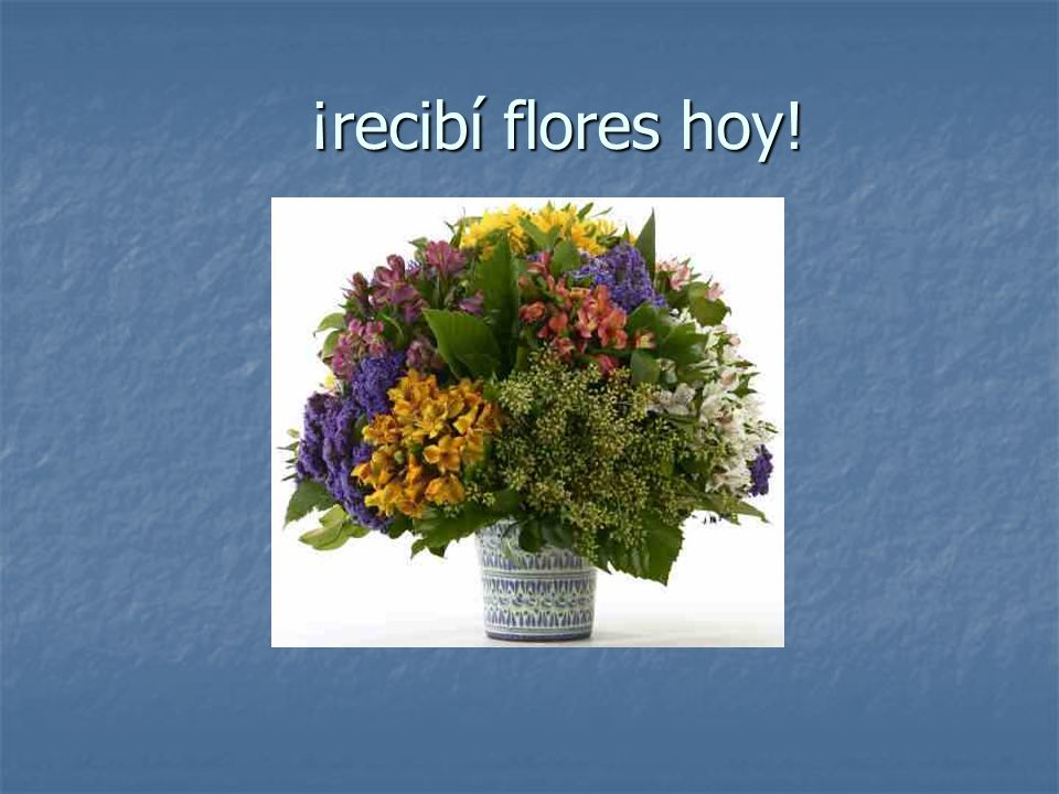¡recibí flores hoy!