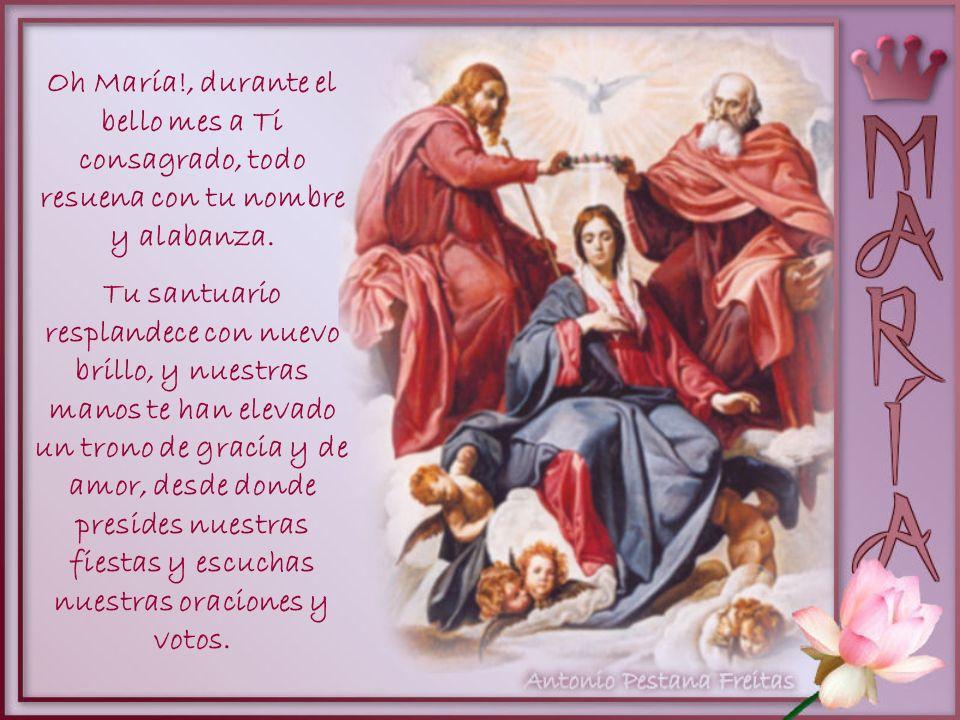 Oh María!, durante el bello mes a Ti consagrado, todo resuena con tu nombre y alabanza.
